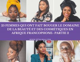 25 femmes qui ont fait bouger le domaine de la beauté et des cosmétiques en Afrique francophone